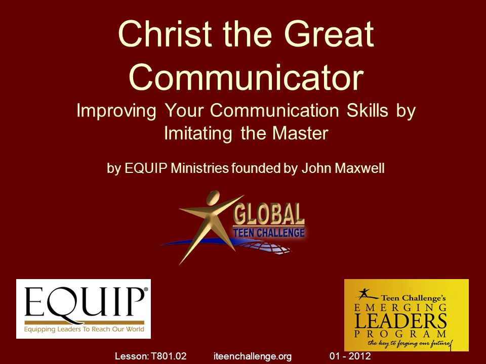 Christ the Great Communicator Improving Your Communication Skills by Imitating the Master by EQUIP Ministries founded by John Maxwell 1 Lesson: T801.0