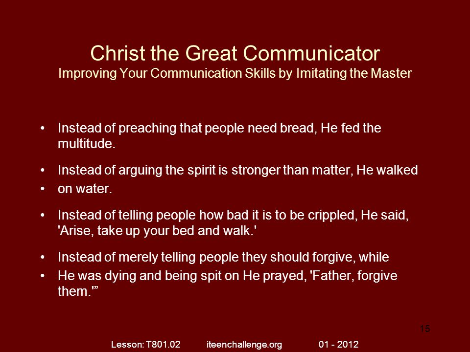 Christ the Great Communicator Improving Your Communication Skills by Imitating the Master Instead of preaching that people need bread, He fed the mult