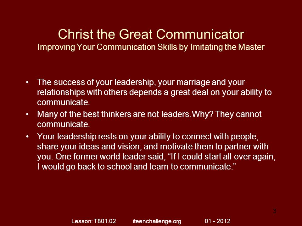 Christ the Great Communicator Improving Your Communication Skills by Imitating the Master The success of your leadership, your marriage and your relat