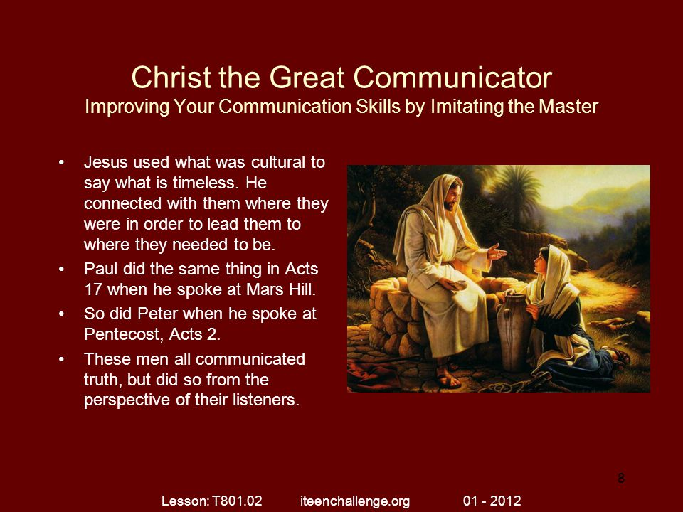 Christ the Great Communicator Improving Your Communication Skills by Imitating the Master Jesus used what was cultural to say what is timeless. He con
