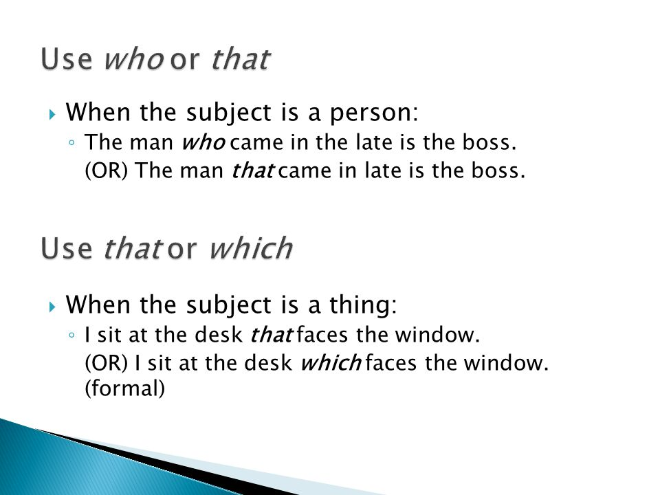  When the subject is a person: ◦ The man who came in the late is the boss.
