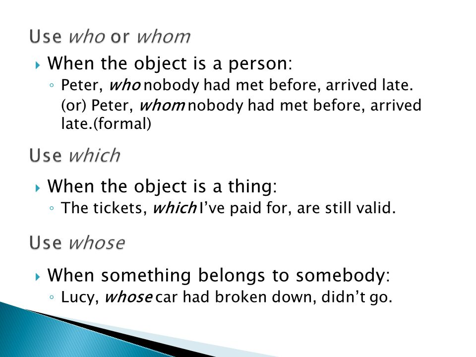  When the object is a person: ◦ Peter, who nobody had met before, arrived late.