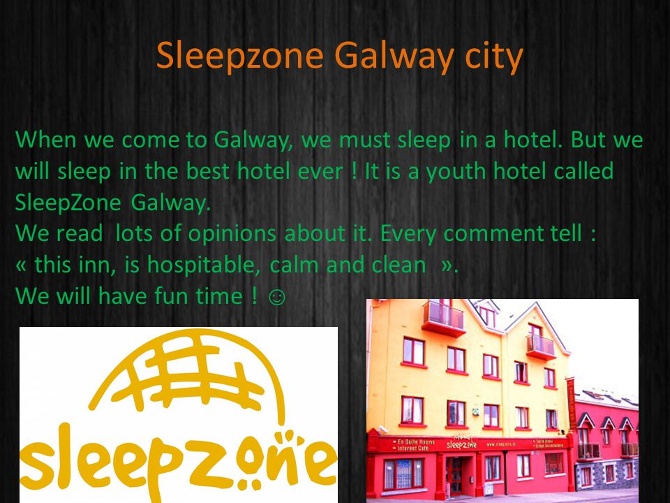 Sleepzone Galway city When we come to Galway, we must sleep in a hotel.