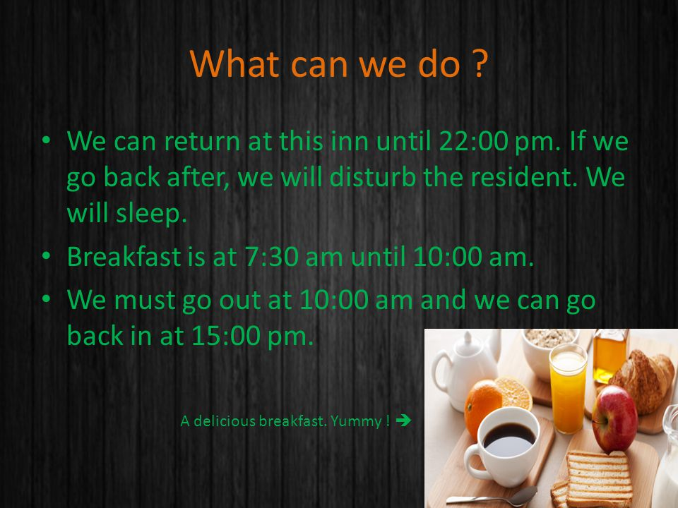 What can we do . We can return at this inn until 22:00 pm.