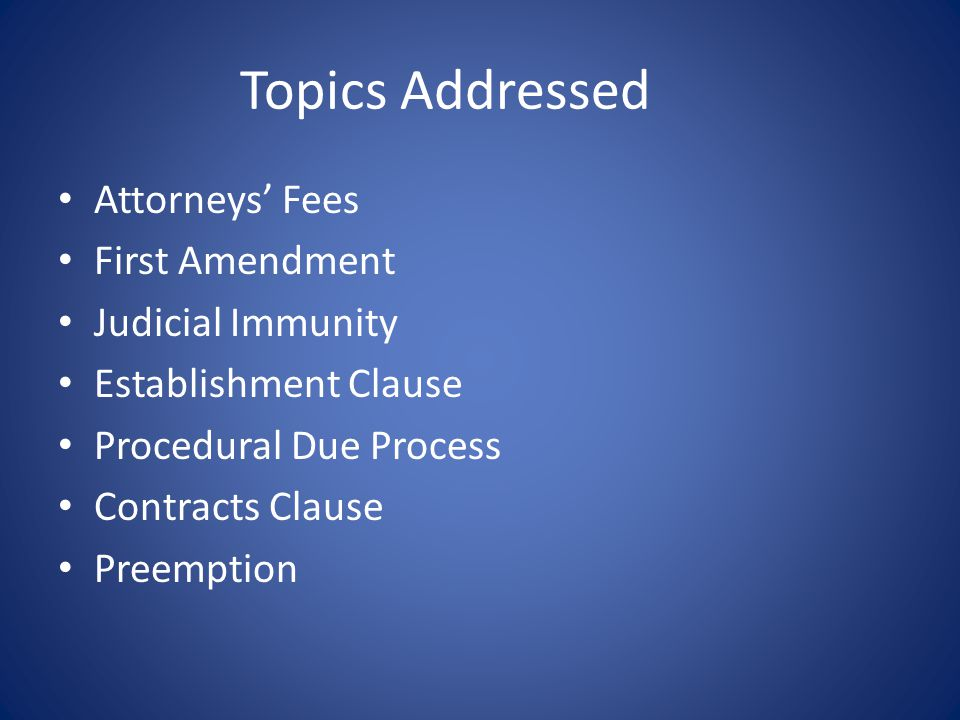Topics Addressed Attorneys' Fees First Amendment Judicial Immunity Establishment Clause Procedural Due Process Contracts Clause Preemption