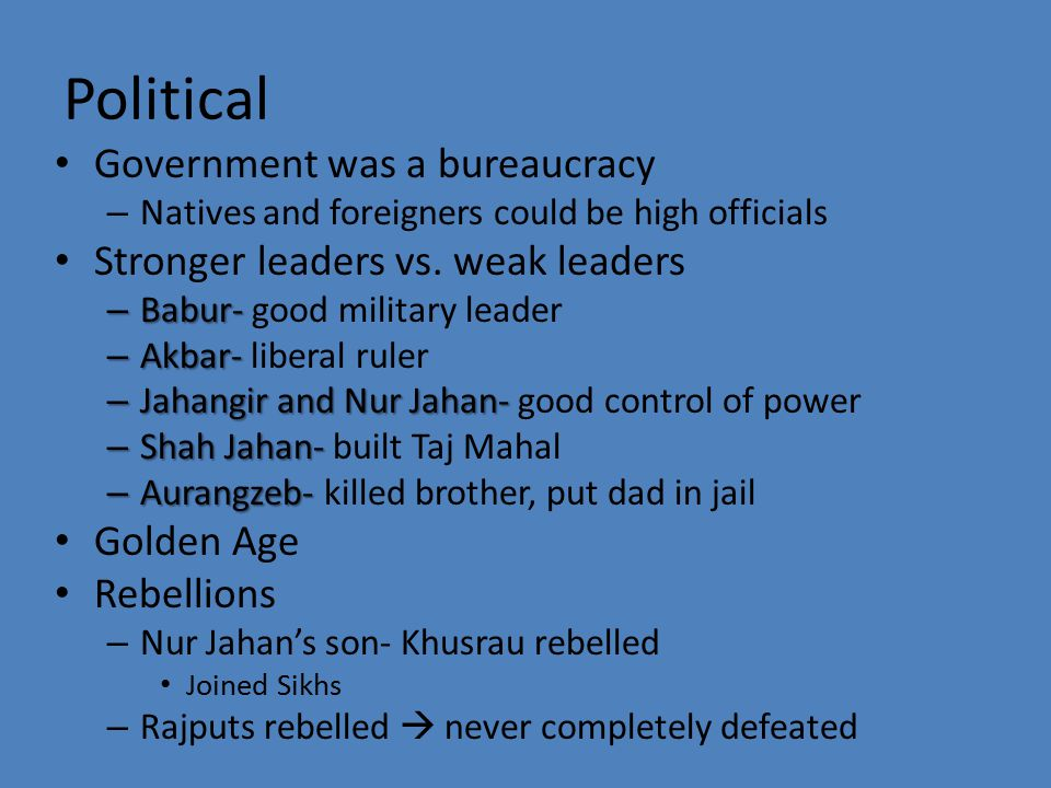 Political Government was a bureaucracy – Natives and foreigners could be high officials Stronger leaders vs. weak leaders – Babur- – Babur- good milit