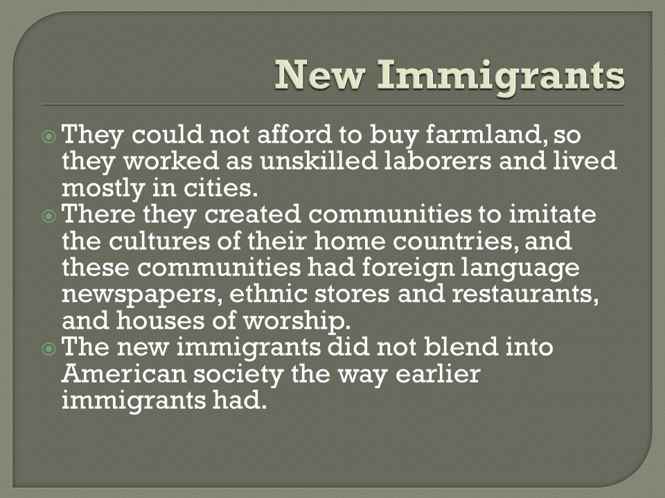  They could not afford to buy farmland, so they worked as unskilled laborers and lived mostly in cities.