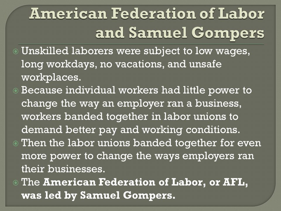  Unskilled laborers were subject to low wages, long workdays, no vacations, and unsafe workplaces.