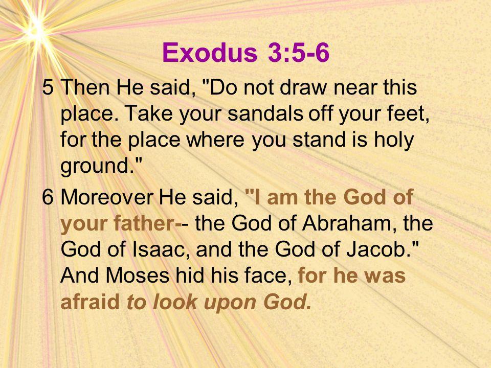 Exodus 3:5-6 5Then He said,