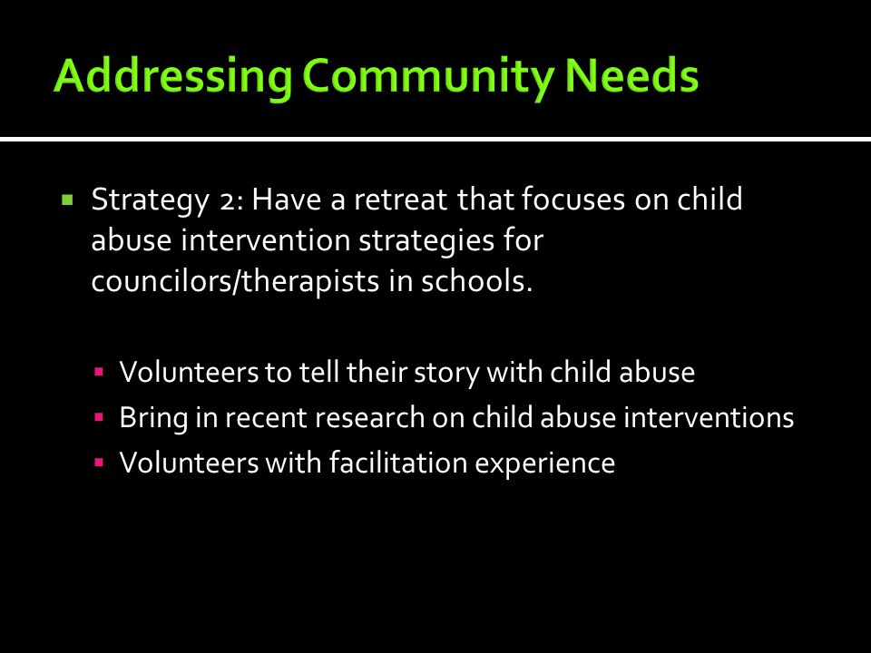  Strategy 2: Have a retreat that focuses on child abuse intervention strategies for councilors/therapists in schools.