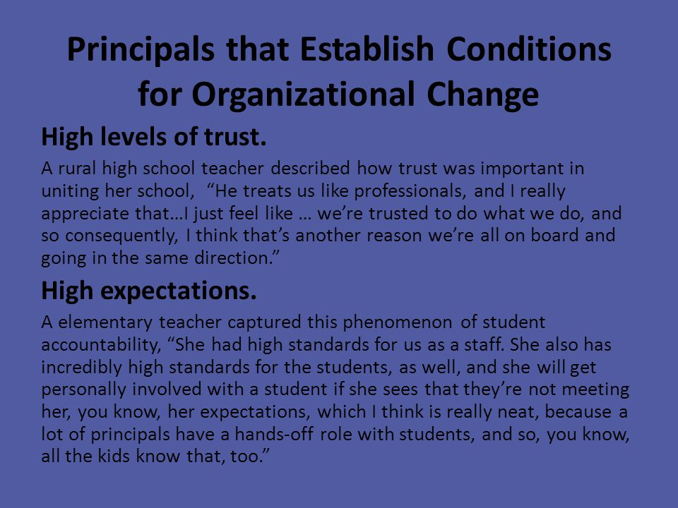 Principals that Establish Conditions for Organizational Change High levels of trust.