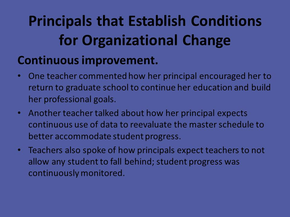 Principals that Establish Conditions for Organizational Change Continuous improvement.