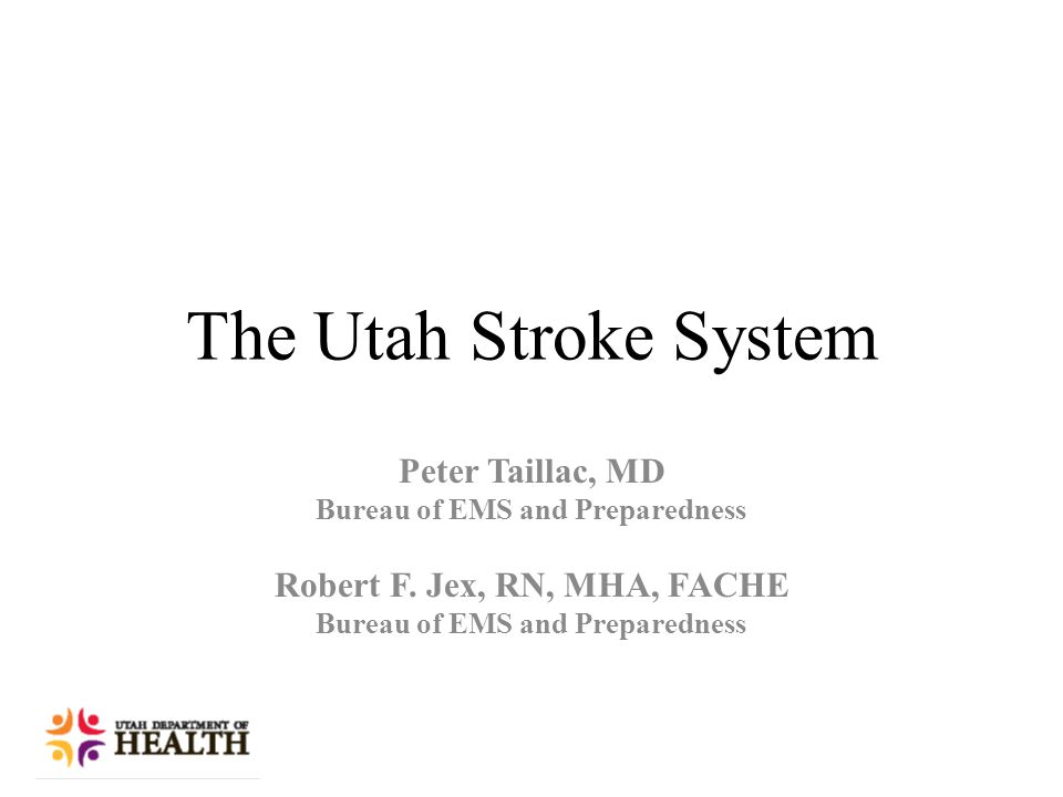 The Utah Stroke System Peter Taillac, MD Bureau of EMS and Preparedness Robert F.