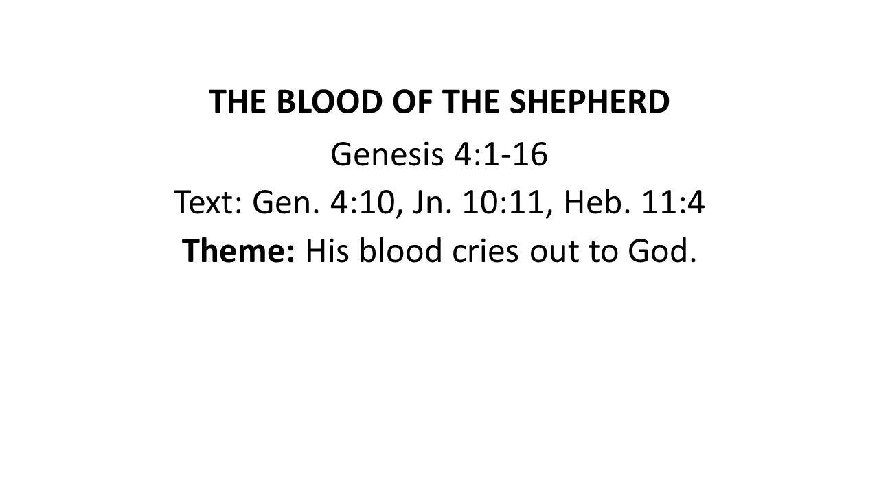 THE BLOOD OF THE SHEPHERD Genesis 4:1-16 Text: Gen.