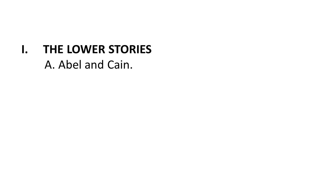 I.THE LOWER STORIES A. Abel and Cain.