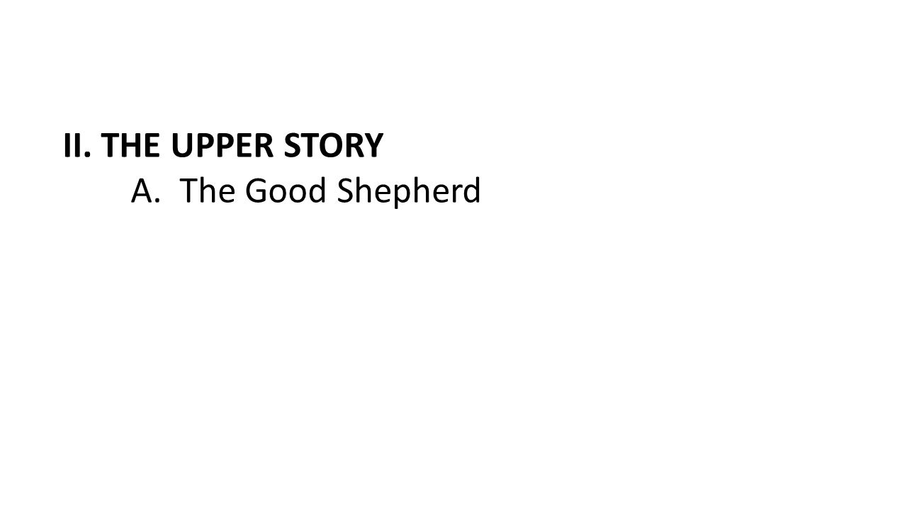 II. THE UPPER STORY A. The Good Shepherd