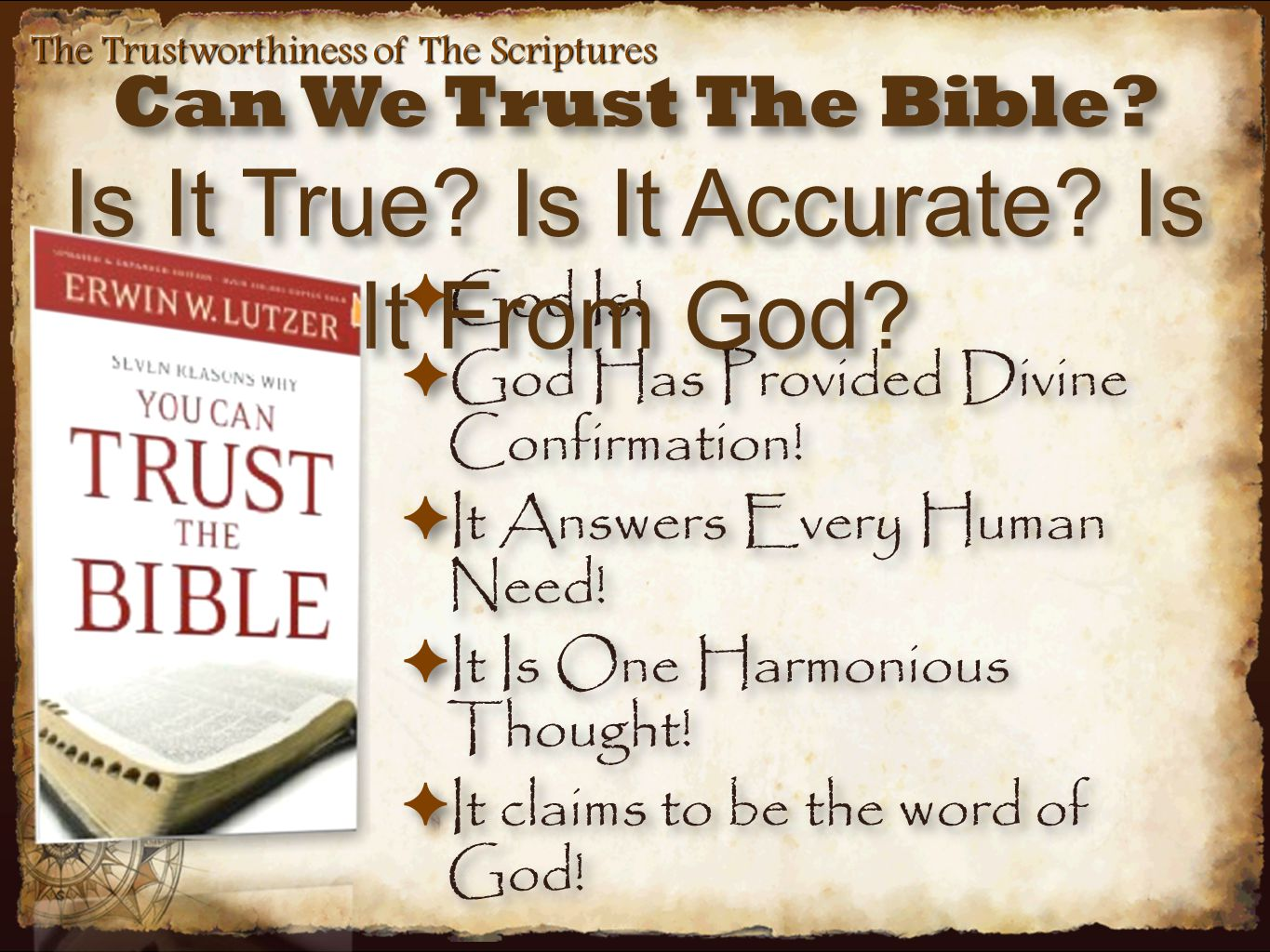 The Trustworthiness of The Scriptures The Bible is inspired in the sense that Spirit-moved men wrote God breathed words that are divinely authoritative for Christian faith and practice...
