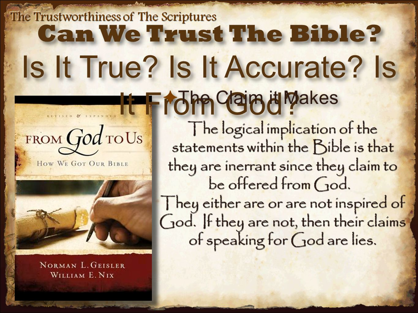 The Trustworthiness of The Scriptures The logical implication of the statements within the Bible is that they are inerrant since they claim to be offered from God.
