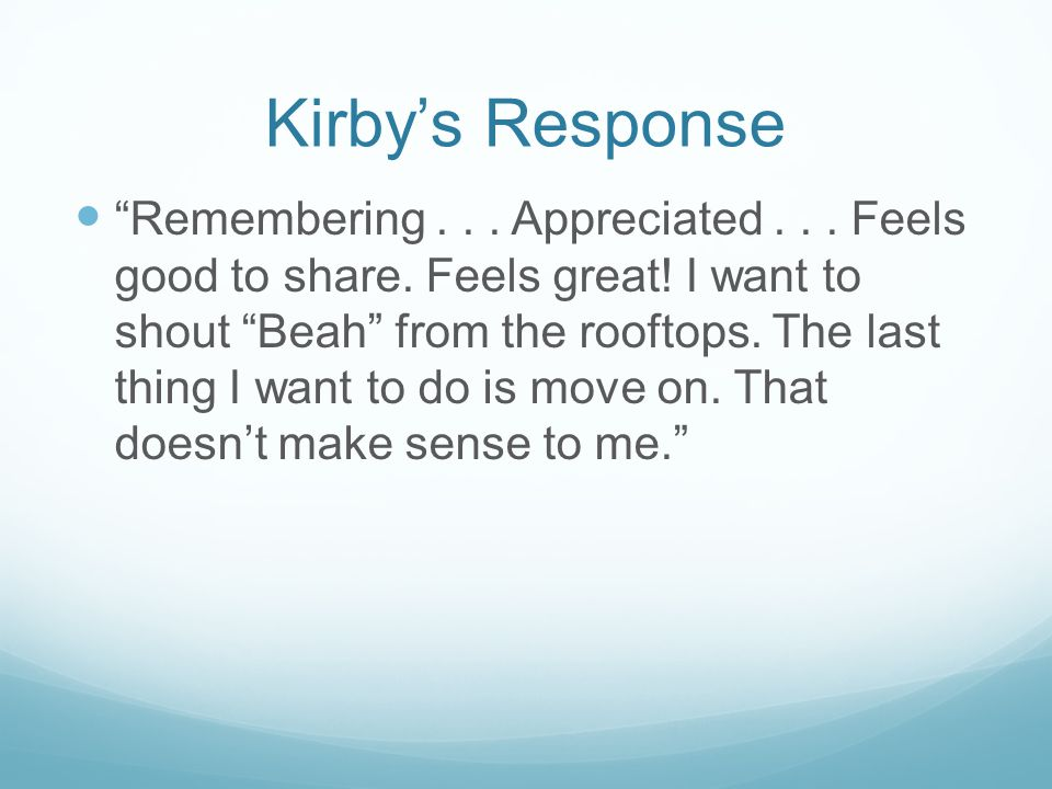 """Kirby's Response """"Remembering... Appreciated... Feels good to share. Feels great! I want to shout """"Beah"""" from the rooftops. The last thing I want to d"""