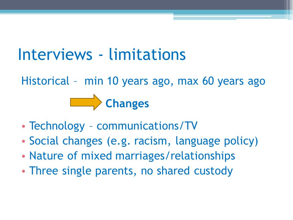 Research project - limitations Not a scientific sample Initially positive stories Reviewed and actively searched for: Death of a parent Divorce Other problems e.g.