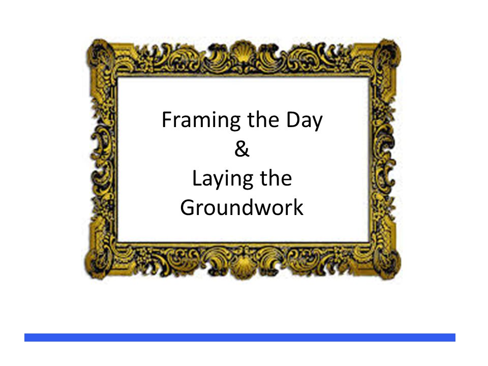 Framing the Day & Laying the Groundwork