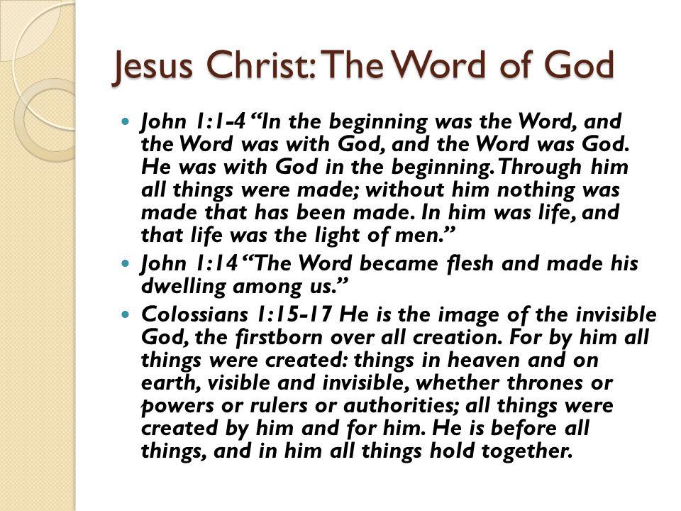 "Jesus Christ: The Word of God John 1:1-4 ""In the beginning was the Word, and the Word was with God, and the Word was God. He was with God in the begin"
