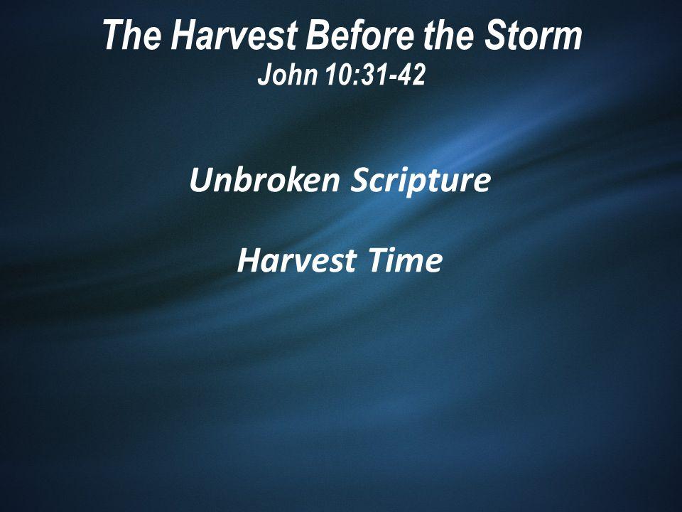 Unbroken Scripture Harvest Time The Harvest Before the Storm John 10:31-42