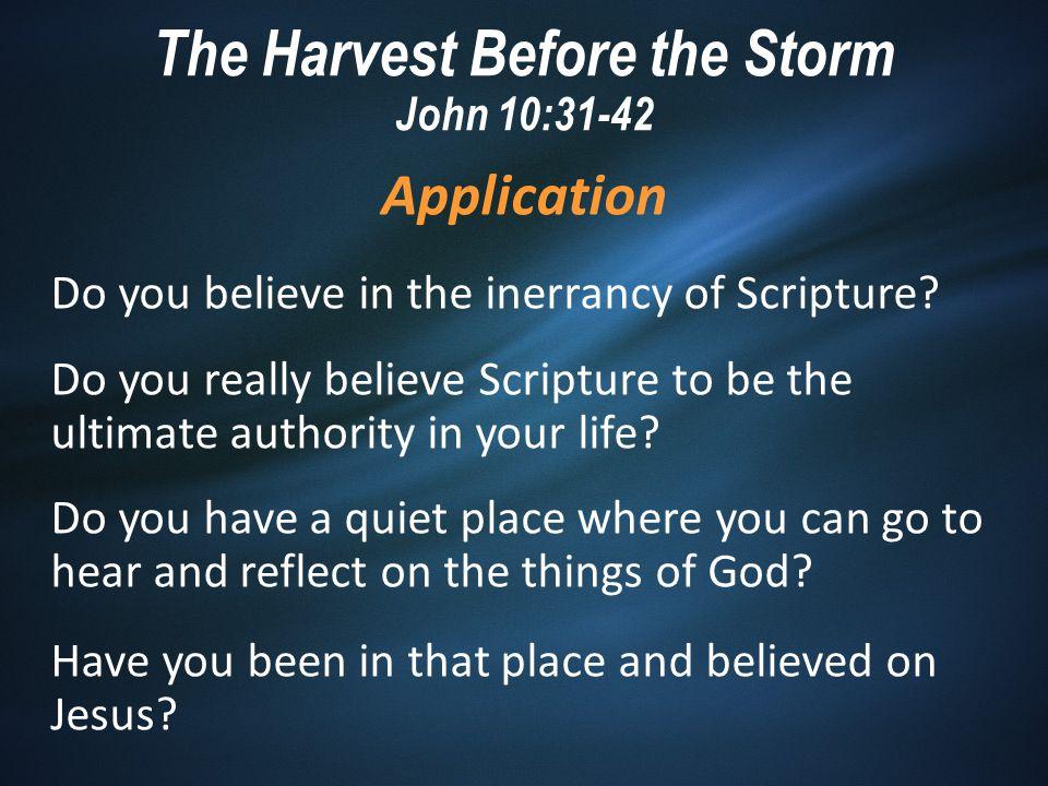 Application Do you believe in the inerrancy of Scripture.