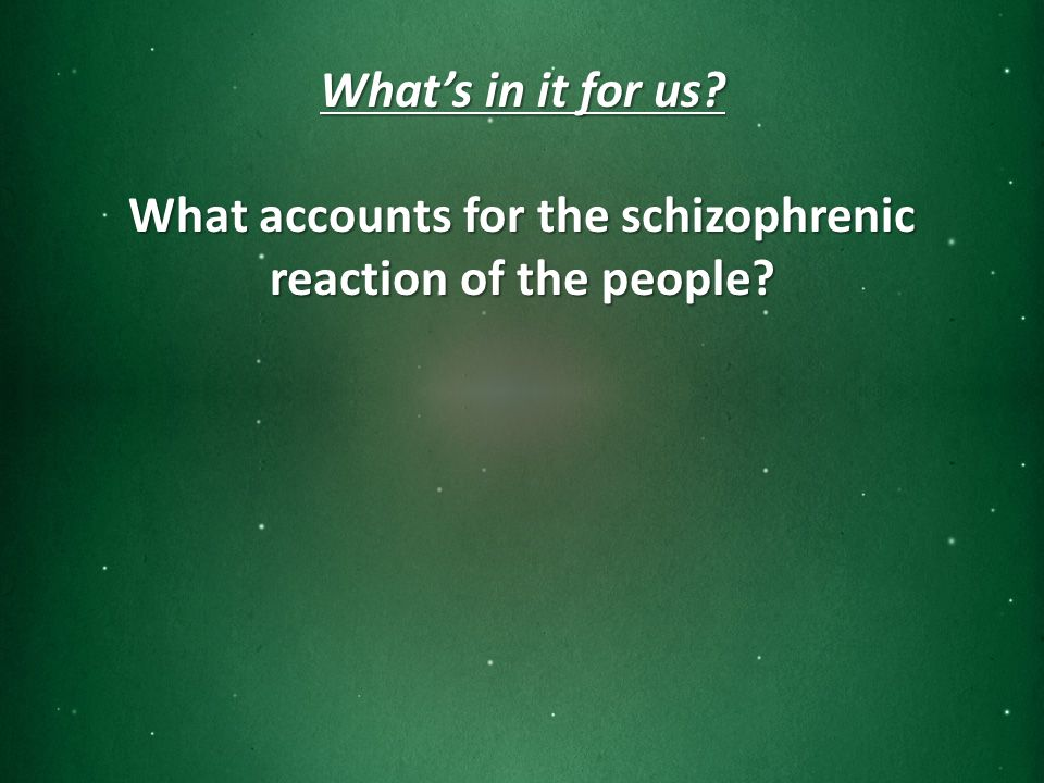 What's in it for us What accounts for the schizophrenic reaction of the people