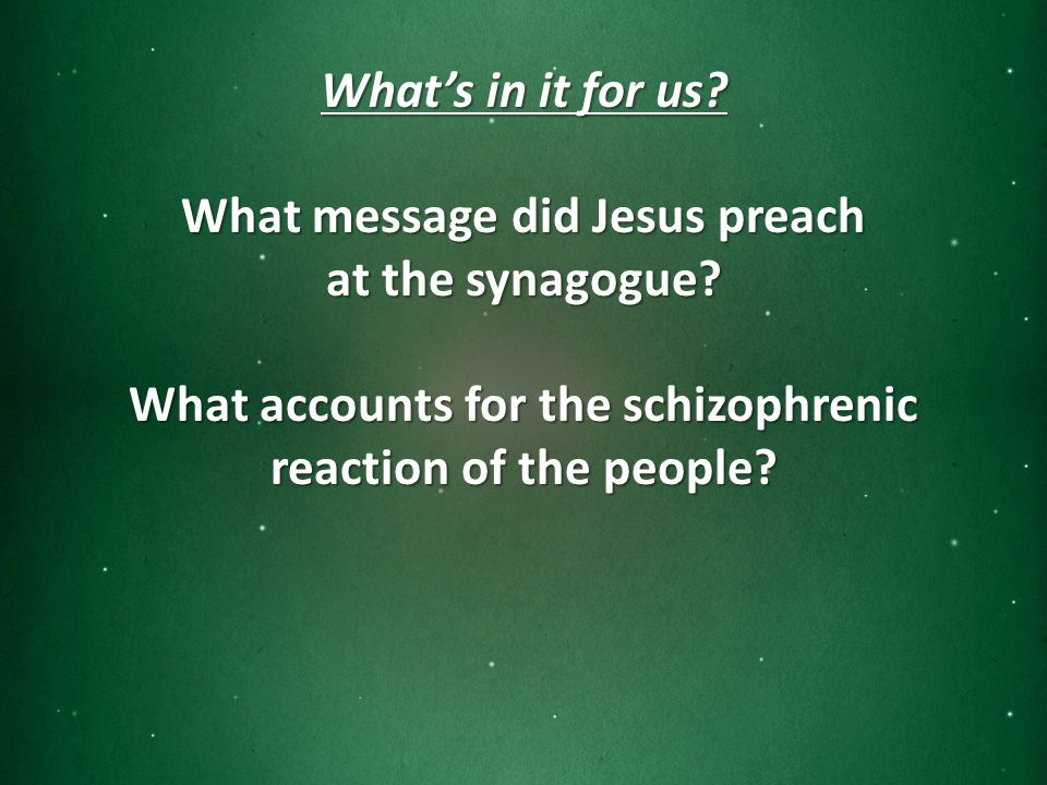 What's in it for us. What message did Jesus preach at the synagogue.