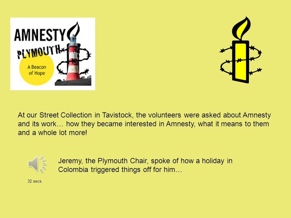 At our Street Collection in Tavistock, the volunteers were asked about Amnesty and its work… how they became interested in Amnesty, what it means to them and a whole lot more.