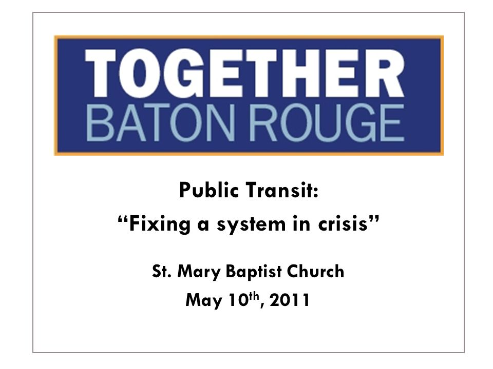 Public Transit: Fixing a system in crisis St. Mary Baptist Church May 10 th, 2011