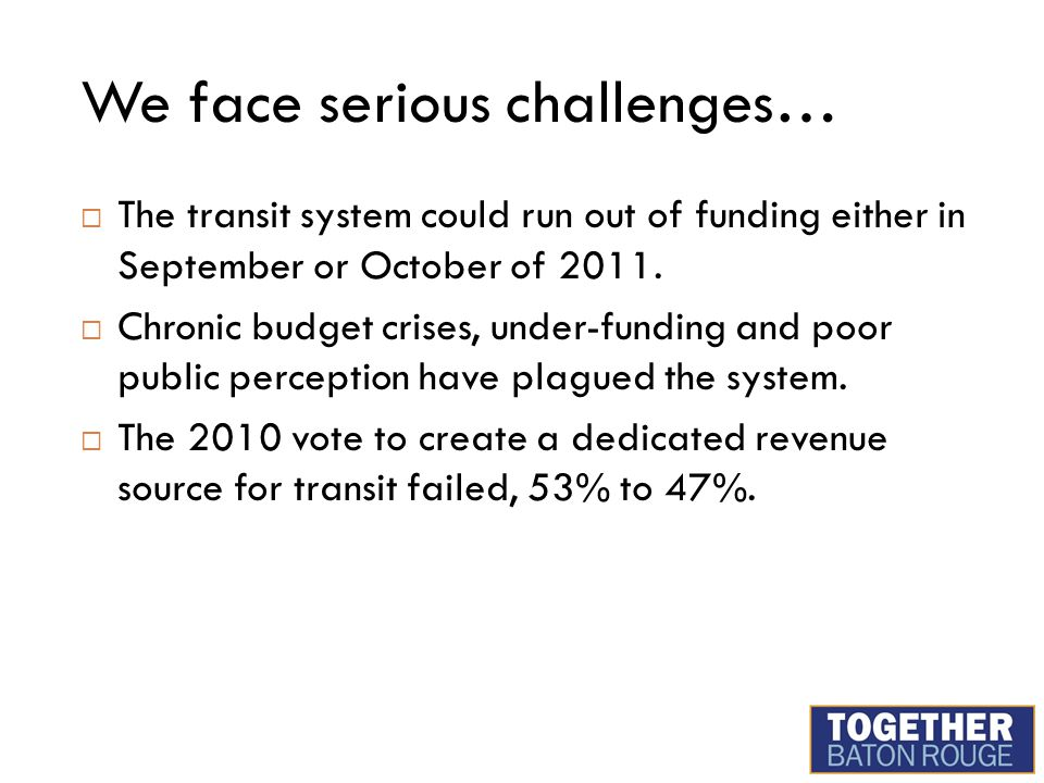 We face serious challenges…  The transit system could run out of funding either in September or October of 2011.