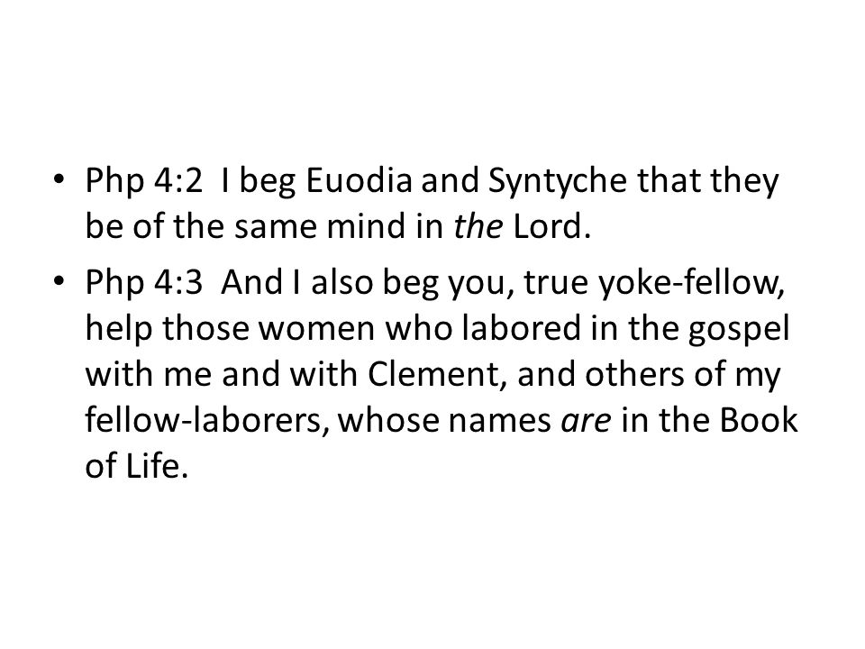 Php 4:2 I beg Euodia and Syntyche that they be of the same mind in the Lord.
