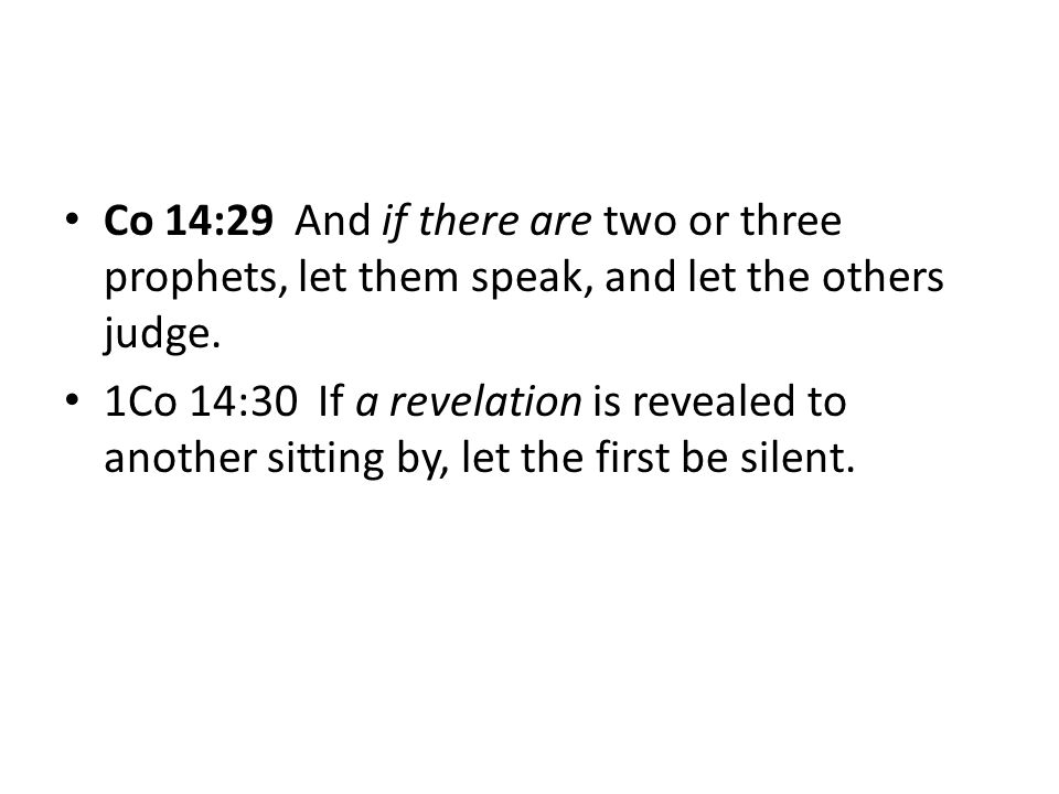 Co 14:29 And if there are two or three prophets, let them speak, and let the others judge.