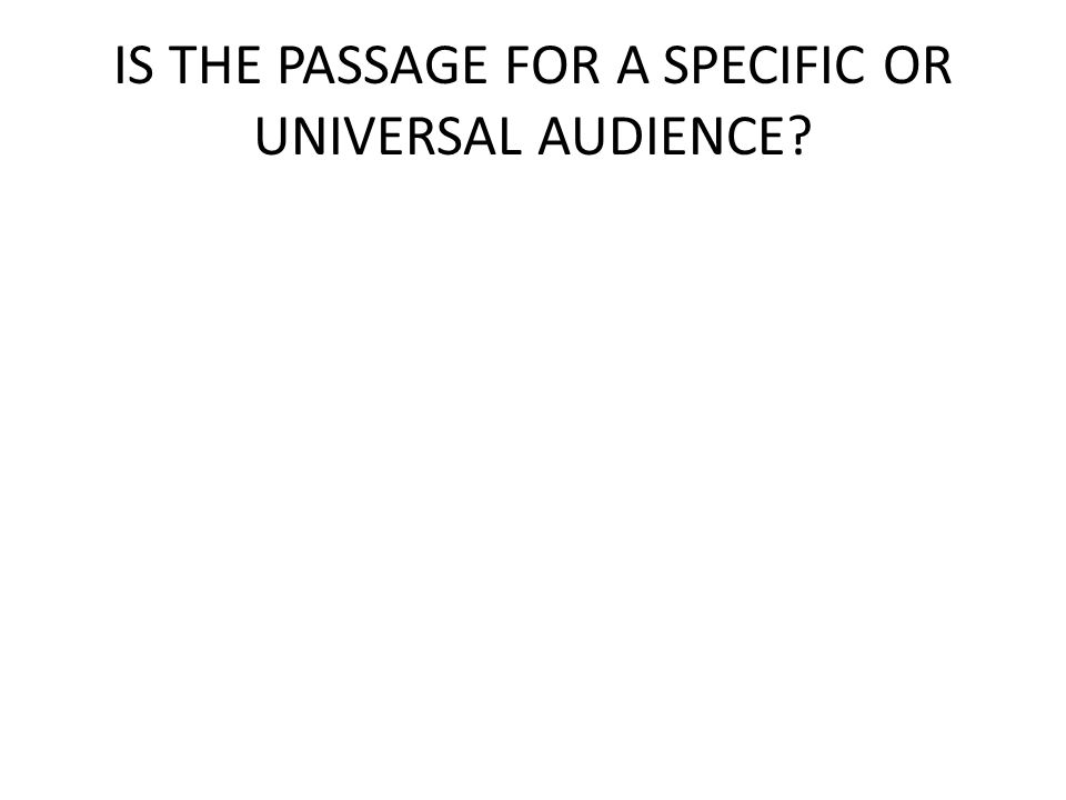 IS THE PASSAGE FOR A SPECIFIC OR UNIVERSAL AUDIENCE