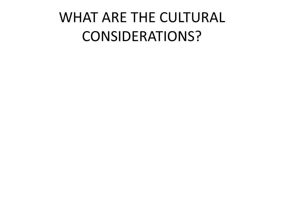 WHAT ARE THE CULTURAL CONSIDERATIONS