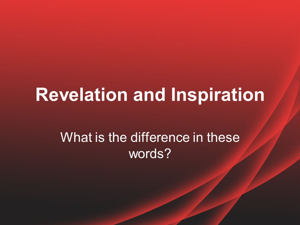 What is the difference.REVELATION – is the body of truth God desires men to know.