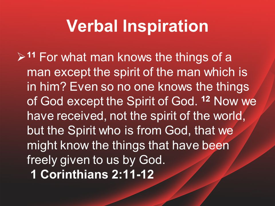 Verbal Inspiration  11 For what man knows the things of a man except the spirit of the man which is in him.