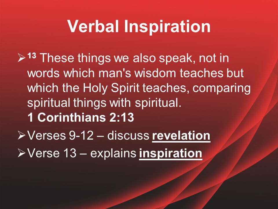 Verbal Inspiration  13 These things we also speak, not in words which man s wisdom teaches but which the Holy Spirit teaches, comparing spiritual things with spiritual.