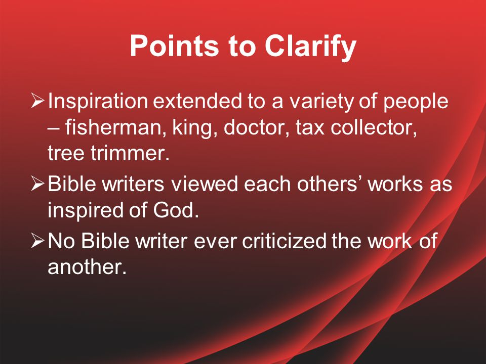 Points to Clarify  Inspiration extended to a variety of people – fisherman, king, doctor, tax collector, tree trimmer.