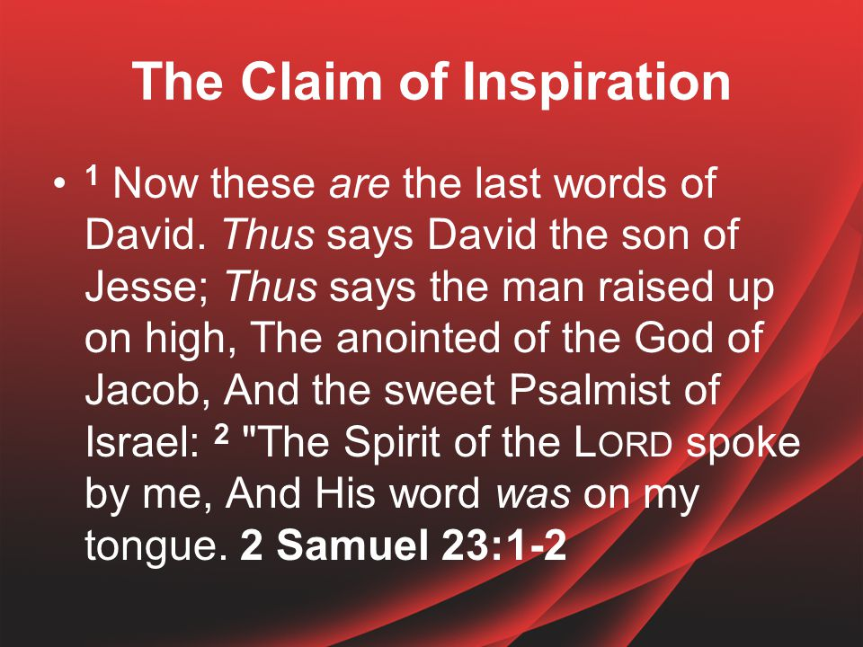 The Claim of Inspiration 1 Now these are the last words of David.