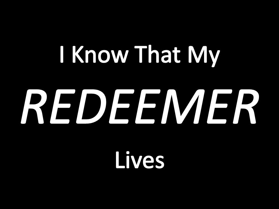 A Declaration Of A Relentless And Gritty Faith Job's Declaration: I Know That My Redeemer Lives.