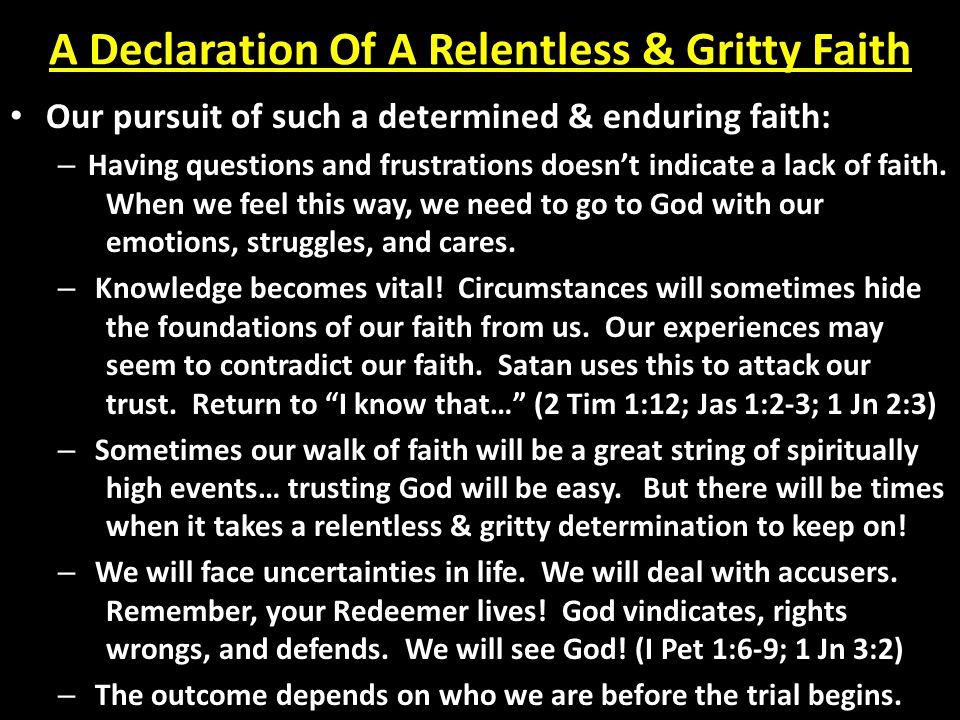 A Declaration Of A Relentless & Gritty Faith Our pursuit of such a determined & enduring faith: – Having questions and frustrations doesn't indicate a lack of faith.
