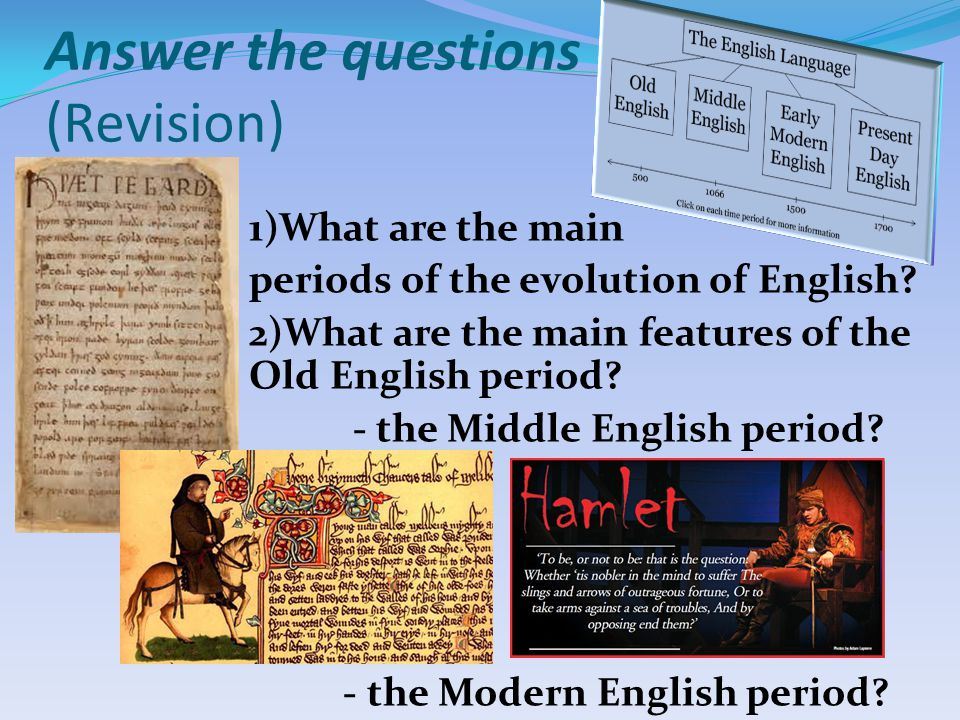 Answer the questions (Revision) 1)What are the main periods of the evolution of English.