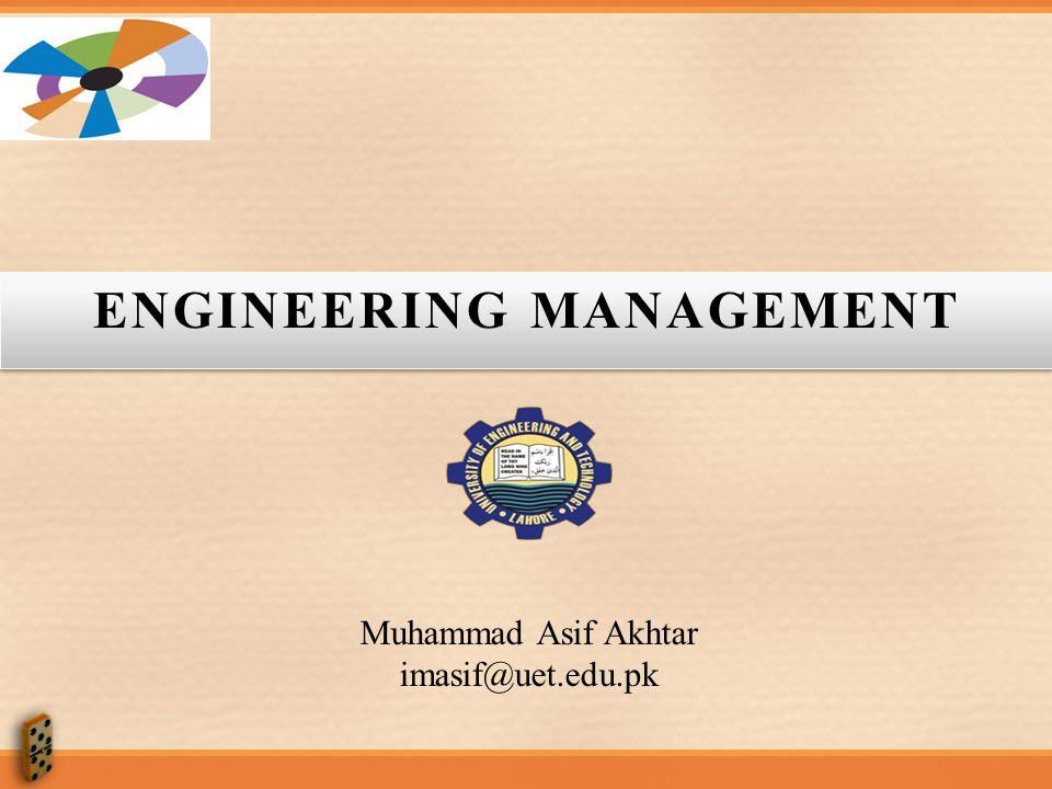 ENGINEERING MANAGEMENT Muhammad Asif Akhtar imasif@uet.edu.pk