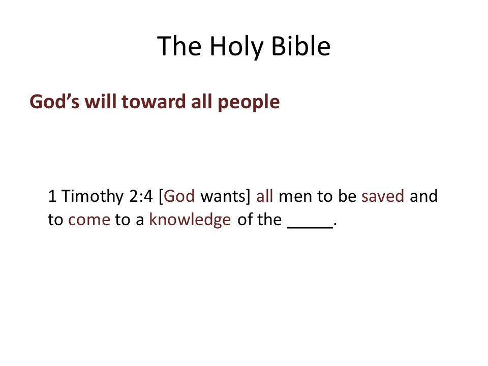 God's will toward all people 1 Timothy 2:4 [God wants] all men to be saved and to come to a knowledge of the _____.