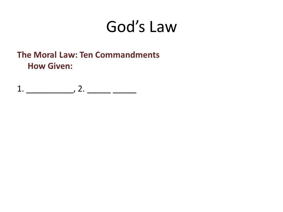 The Moral Law: Ten Commandments How Given: 1. __________, 2. _____ _____ God's Law