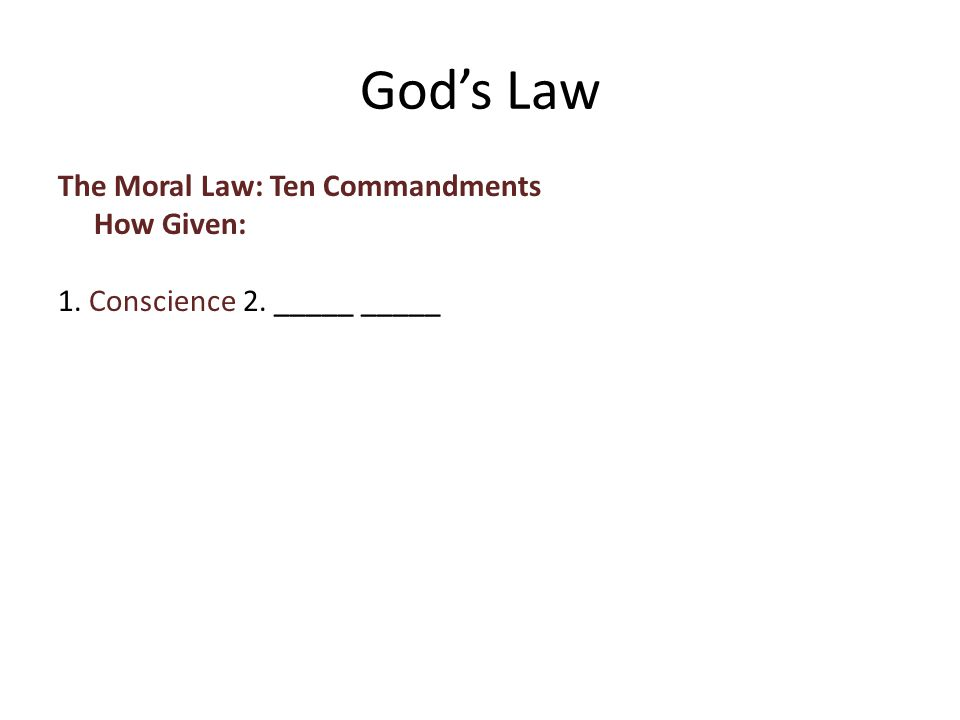 The Moral Law: Ten Commandments How Given: 1. Conscience 2. _____ _____ God's Law