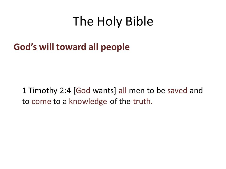 God's will toward all people 1 Timothy 2:4 [God wants] all men to be saved and to come to a knowledge of the truth.